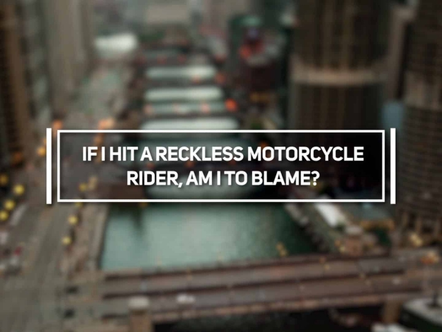 If I Hit a Reckless Motorcycle Rider, Am I to Blame?
