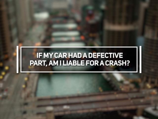 If My Car Had a Defective Part, Am I Liable For a Crash?